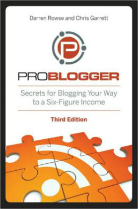Secrets for Blogging Your Way to a six figure income by Darren Rowse and Chris Garrett